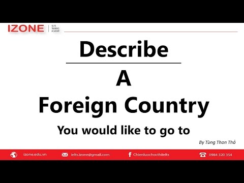 Describe a foreign country you want to go to - Sample IELTS answers