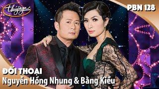 PBN 128 | Nguyễn Hồng Nhung & Bằng Kiều - Đối Thoại