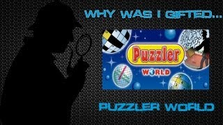 Why was I gifted...Puzzler World