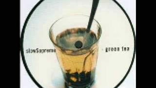 Slow Supreme - Green Tea (Original Mix)