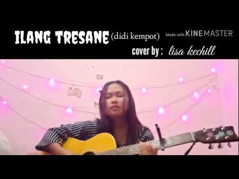 ILANG TRESNANE DIDI KEMPOT COVER BY LISA KECHILL