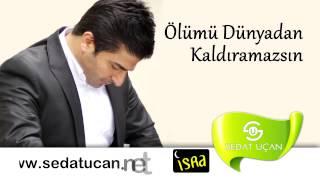 Sedat Uçan - Ölümü Dünyadan Kaldıramazsın (Müziksiz)