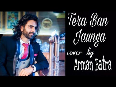 Tera Ban Jaunga | Arman Batra | Kabir Singh |Akhil Sachdeva And Tulsi Kumar | Cover | 2019 HD