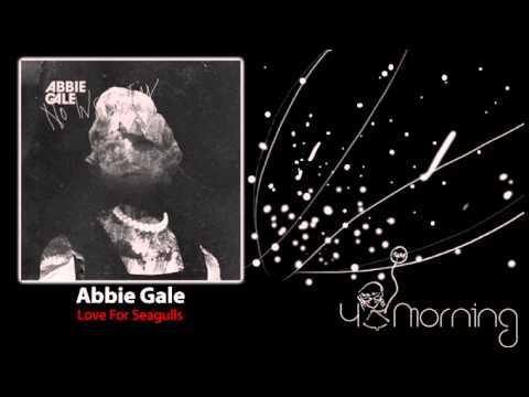 Abbie Gale - Love For Seagulls