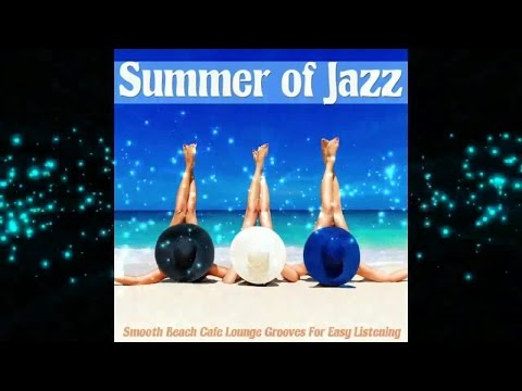 Summer Of Jazz -Smooth Beach Cafe Lounge Grooves For Easy Li