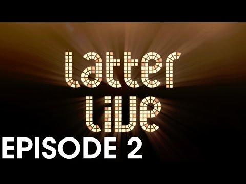 Latter Live 1 - Episode 2