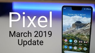 Google Pixel March 2019 Update is Out! - What's New?