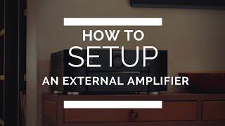 How To Setup An External Amplifier
