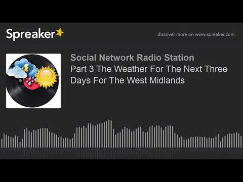 Part 3 The Weather For The Next Three Days For The West Midlands (part 1 of 2, made with Spreaker)