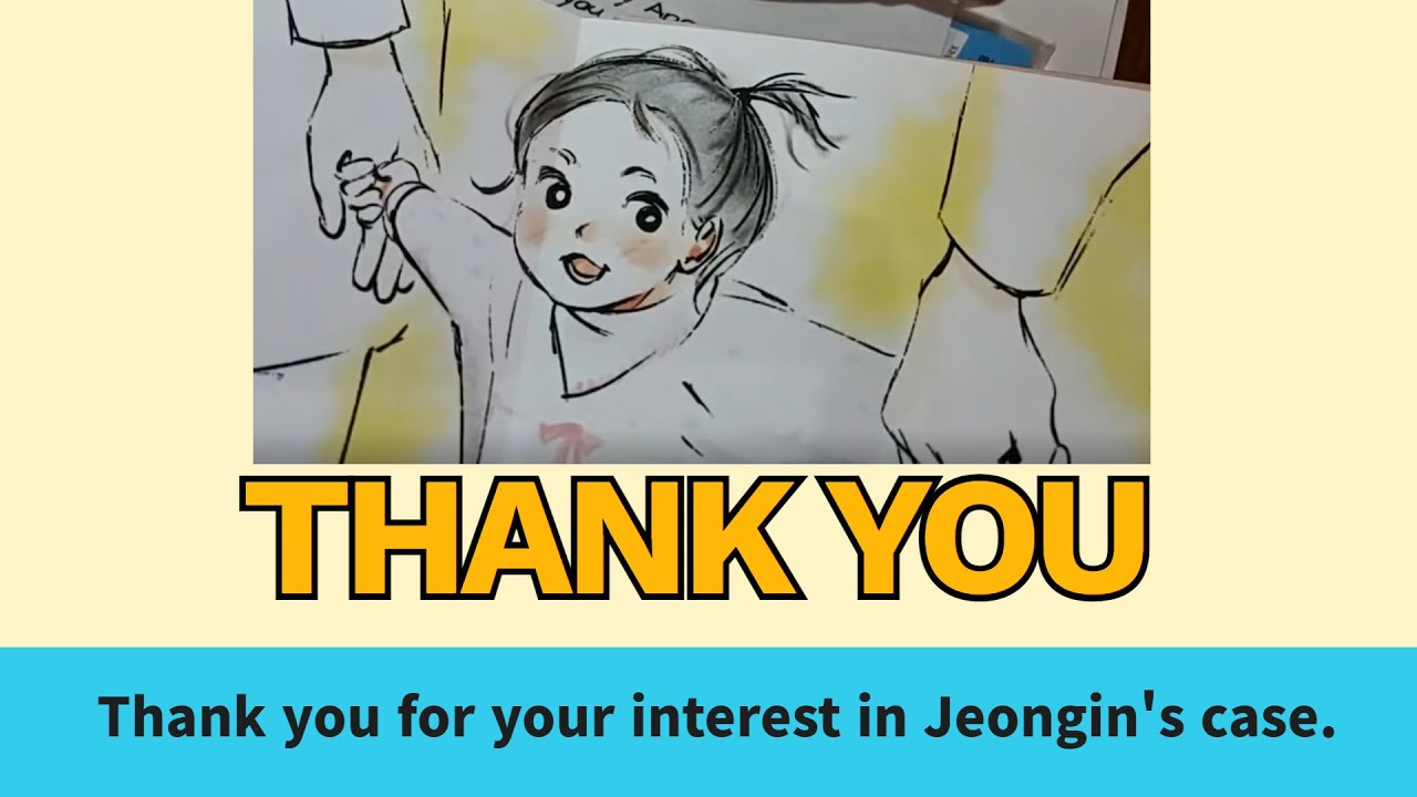 [Thank you.]Thank you for your interest in Jeongin's case.