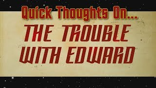 Quick Thoughts On... - The Trouble With Edward