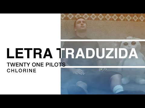 Twenty One Pilots - Chlorine | Letra Traduzida