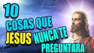 10 COSAS QUE JESUS NUNCA TE PREGUNTARA CUANDO VALLAS AL CIELO !!!