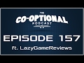 watch he video of The Co-Optional Podcast Ep. 157 ft. LazyGameReviews [strong language] - February 11th, 2017