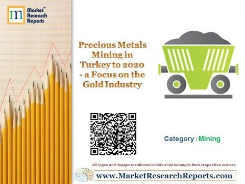 Precious Metals Mining in Turkey to 2020 – a Focus on the Gold Industry