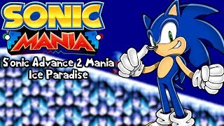 Sonic Mania Mods | Sonic Advance 2 Mania Edition - Ice Paradise (1080p/60fps)