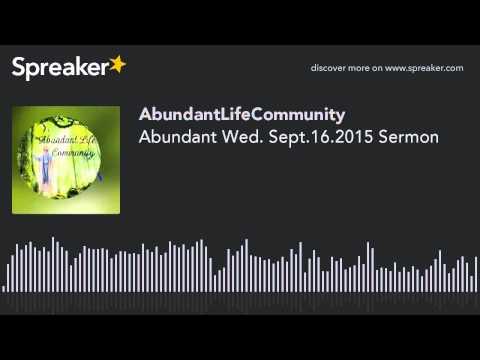 Abundant Wed. Sept.16.2015 Sermon