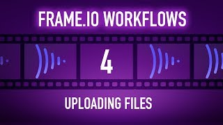 Frame.io Complete Training: Uploading Files