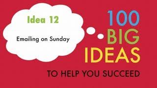 Big Idea No.12 - Emailing on Sunday