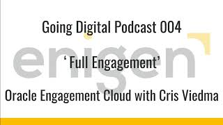 Baixar Going Digital Podcast 004 - Full Engagement - Oracle Engagement Cloud with Cris Viedma