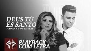Juliana Reame & Lucas   Deus Tú És Santo [PlayBack com Letra]