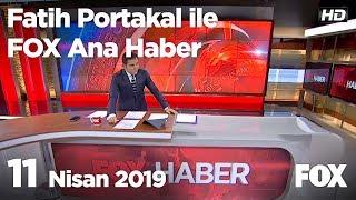 11 Nisan 2019 Fatih Portakal ile FOX Ana Haber