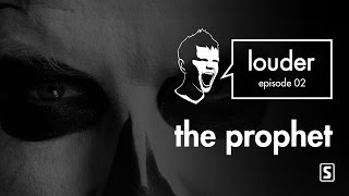 The Prophet - LOUDER episode 02