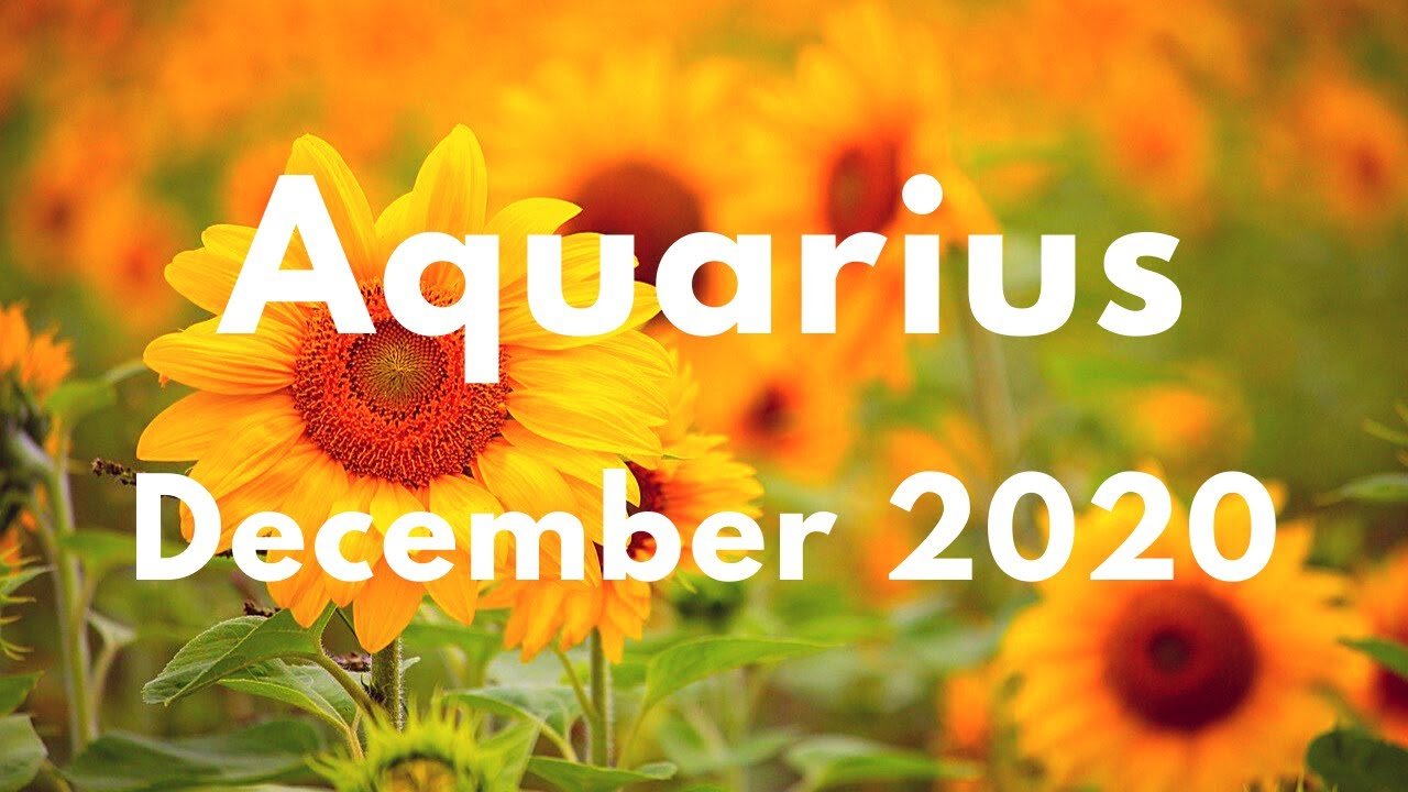 AQUARIUS YOU KNEW THIS WOULD HAPPEN! December 2020