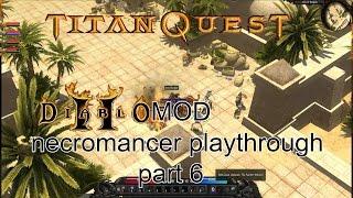 Titan Quest: Diablo 2 Immortal MOD - Necromancer playthrough part 6 - 1080p 60fps - No commentary