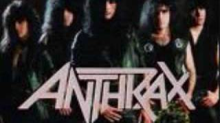 I DO NOT OWN THIS SONG ANTHRAX DOES. Please look at my channel and ...