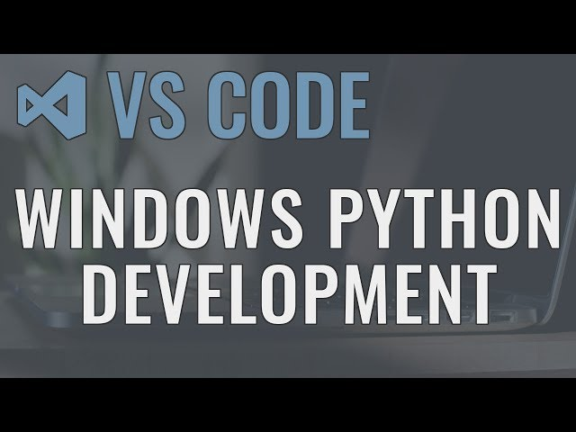 Visual Studio Code (Windows) - Setting up a Python Development Environment and Complete Overview