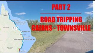 PART 2 - ROAD TRIPPING CAIRNS - TOWNSVILLE - AUSTRALIA