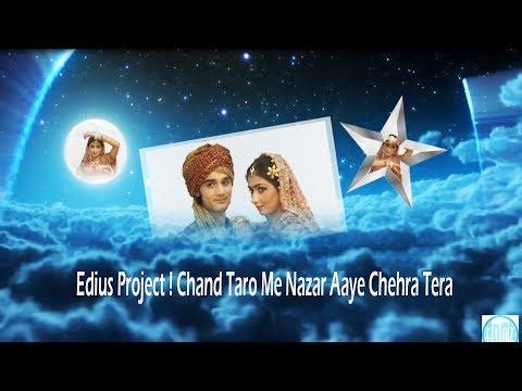 Edius Project ! Chand Taro Me Nazar Aaye Chehra Tera. Song Project