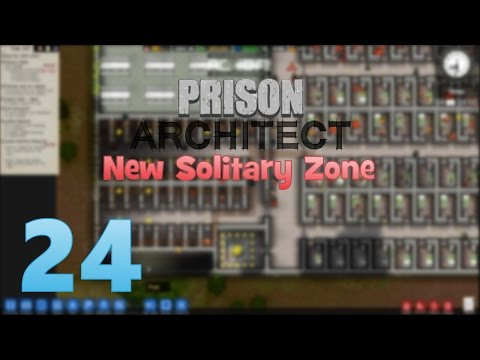 Prison Architect - Episode 24 - New Solitary Zone
