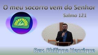 O meu socorro vem do Senhor - Salmo 121 - Rev. Philippe Henrique