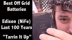 "The Best Battery for Off Grid and Solar Systems -  Nickel Iron NiFe Edison Battery - ""Tarrin it Up"""