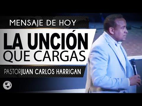La Unción Que Cargas   Pastor Juan Carlos Harrigan  