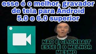 MELHOR GRAVADOR DE TELA PRA ANDROID 5.0 SUPERIOR!!