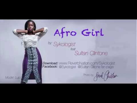 Afro Girl - Sykologist feat. Sultan Clintone (Afro beat/ dancehall)