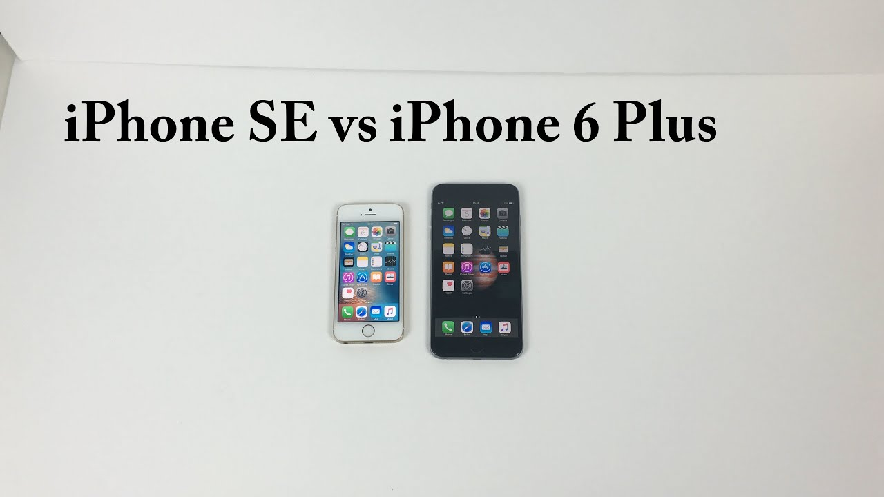 Iphone Se Vs Iphone 6 Plus