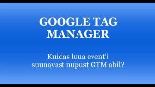 Google Tag Manageri abil nupu sidumine(Kuidas luua event'i suunavast nupust GTM abil?, 2016-09-10T15:33:13.000Z)