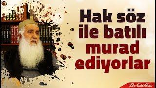 Hak söz ile batılı murad ediyorlar- Ebu Said Hoca.mp3