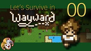 Lets Survive in Wayward ~ 00 Bleeding Out