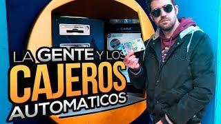 LA GENTE Y LOS CAJEROS AUTOMÁTICOS