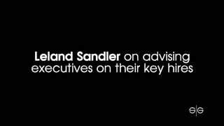 Leland Sandler on advising executives on their key hires