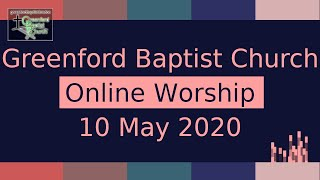 Greenford Baptist Church Sunday Worship (Online) - 10 May 2020