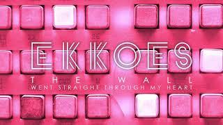 EKKOES - The Wall Went Straight Through My Heart