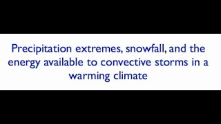Precipitation Extremes, Snowfall and Convective Storms in a Warming Climate (January 2016)