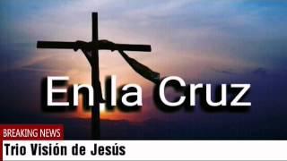 TRIO VISIÓN DE JESÚS - EN LA CRUZ