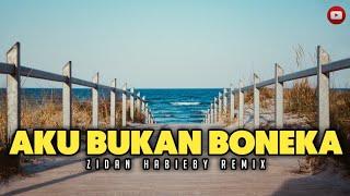 AKU BUKAN BONEKA ( Zidan Habieby Remix )